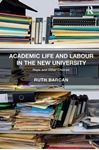Picture of Academic Life and Labour in the New University: Hope and Other Choices