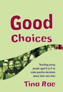 Picture of Good Choices: Teaching Young People Aged 8-11 to Make Positive Decisions About Their Own Lives