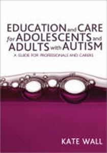 Picture of Education and Care for Adolescents and Adults with Autism : A Guide fo