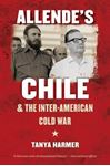 Picture of Allende's Chile and the Inter-American Cold War
