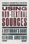 Picture of Using Non-Textual Sources: A Historian's Guide