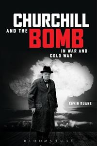Picture of Churchill and the Bomb: In War and Cold War