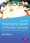 Picture of Training to Teach in Primary Schools: A Practical Guide to School-Based Training and Placements 3ed
