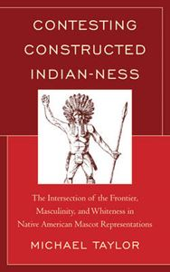 Picture of Contesting Constructed Indian-Ness: The Intersection of the Frontier, Masculinity, and Whiteness in Native American Mascot Representations