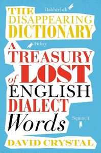 Picture of Disappearing Dictionary: A Treasury of Lost English Dialect Words