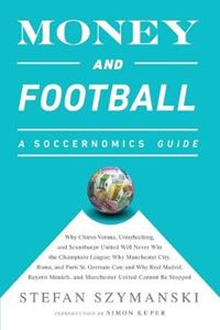 Picture of Money and Football; A Soccernomics Guide