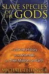 Picture of Slave Species of the Gods: The Secret History of the Anunnaki and Their Mission on Earth