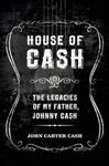 Picture of House of Cash: The Legacies of My Father, Johnny Cash
