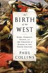 Picture of Birth of the West: Rome, Germany, France, and the Creation of Europe in the Tenth Century