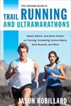 Picture of Ultimate Guide to Trail Running and Ultramarathons: Expert Advice, and Some Humor, on Training, Competing, Gummy Bears, Snot Rockets, and More