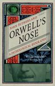 Picture of Orwell's Nose: A Pathological Biography