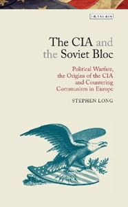 Picture of CIA and the Soviet Bloc: Political Warfare, the Origins of the CIA and Countering Communism in Europe