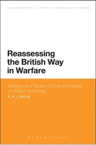 Picture of Reassessing the British Way in Warfare: Strategy and Tactics During the Reigns of William and Anne