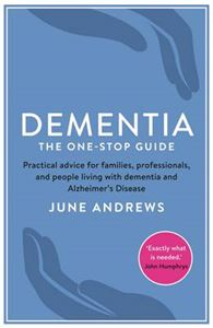 Picture of Dementia: The One-Stop Guide: Practical Advice for Families, Professionals, and People Living with Dementia and Alzheimer's Disease