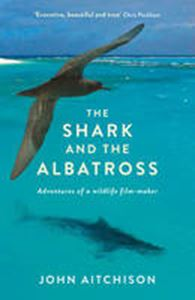Picture of Shark and the Albatross: Adventures of a Wildlife Film-Maker