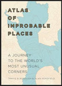 Picture of Atlas of Improbable Places: A Journey to the World's Most Unusual Corners
