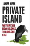 Picture of Private Island: Why Britain Now Belongs to Someone Else