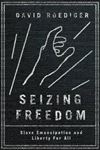 Picture of Seizing Freedom: Slave Emancipation and Liberty for All