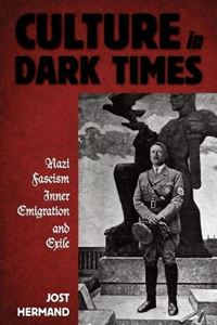 Picture of Culture in Dark Times: Nazi Fascism, Inner Emigration, and Exile