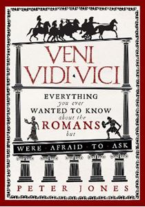 Picture of Veni Vidi Vici: Everything you wanted to know about the Romans but were afraid to ask