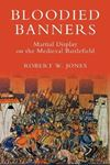 Picture of Bloodied Banners: Martial Display on the Medieval Battlefield