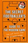 Picture of Secret Footballer's Guide to the Modern Game