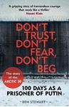 Picture of Don't Trust, Don't Fear, Don't Beg:  100 Days as a Prisoner of Putin - Story of the Arctic 30