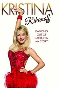 Picture of Kristina Rihanoff:  Dancing Out of Darkness: My Story