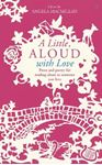 Picture of Little, Aloud with Love: Prose and Poetry for Reading Aloud to Someone You Love
