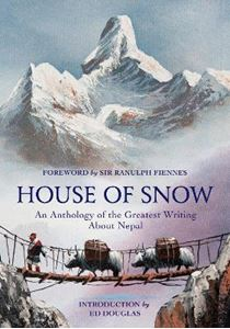 Picture of House of Snow: An Anthology of the Greatest Writing About Nepal