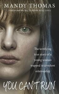 Picture of You Can't Run: The Terrifying True Story of a Young Woman Trapped in a Violent Relationship
