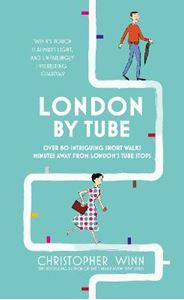 Picture of London by Tube: Over 80 Intriguing Short Walks Minutes Away from London's Tube Stops