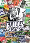 Picture of Fully Programmed:  The Lost World of Football Programmes