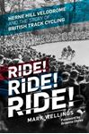 Picture of Ride! Ride! Ride!:  Herne Hill Velodrome and the story of British Track Cycling