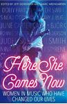 Picture of Here She Comes Now:  Women in Music who have Changed our Lives