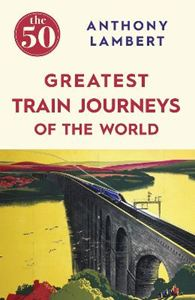 Picture of 50 Greatest Train Journeys of the World