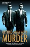 Picture of Getting Away with Murder: The Kray Twins Were Convicted of Four Murders but in Reality the Deaths Numbered Ten