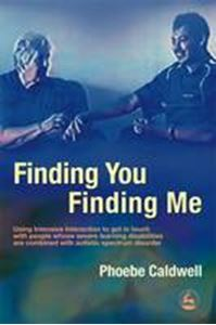 Picture of Finding You Finding Me: Using Intensive Interaction to Get in Touch with People Whose Severe Learning Disabilities are Combined with Autistic Spectrum Disorder