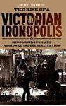 Picture of Rise of a Victorian Ironopolis: Middlesbrough and Regional Industrialization