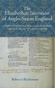 Picture of Elizabethan Invention of Anglo-Saxon England: Laurence Nowell, William Lambarde, and the Study of Old English