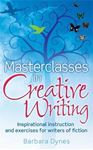 Picture of Masterclasses in Creative Writing: Inspirational Instruction and Exercises for Writers of Fiction