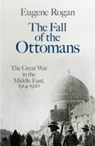 Picture of Fall of the Ottomans: The Great War in the Middle East, 1914-1920