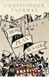 Picture of How to Plan a Crusade: Reason and Religious War in the Middle Ages