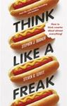 Picture of Think Like a Freak: How to Think Smarter About Almost Everything