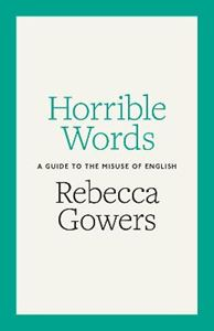 Picture of Horrible Words: A Guide to the Misuse of English