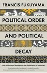 Picture of Political Order and Political Decay: From the Industrial Revolution to the Globalisation of Democracy