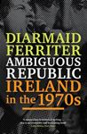 Picture of Ambiguous Republic: Ireland in the 1970s