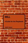 Picture of Mill: A Guide for the Perplexed