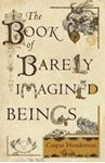 Picture of Book Of Barely Imagined Beings: 21st Cenetury Bestiary