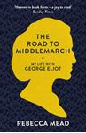 Picture of Road To Middlemarch : My Life With George Eliot
